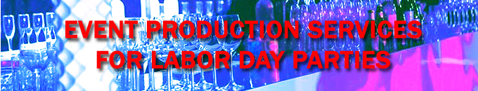 Event Production Services for Labor Day Parties